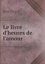 Le Livre D'Heures de L'Amour af Jean Aicard
