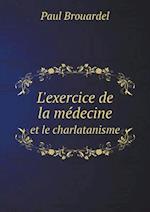 L'Exercice de La Medecine Et Le Charlatanisme af Paul Brouardel