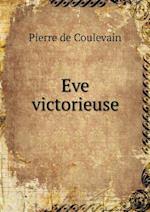 Eve Victorieuse af Pierre De Coulevain