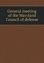 General Meeting of the Maryland Council of Defense af Maryland Council of Defense