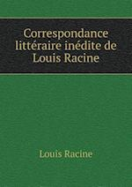 Correspondance Litteraire Inedite de Louis Racine af Louis Racine