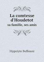 La Comtesse D'Houdetot Sa Famille, Ses Amis af Hippolyte Buffenoir