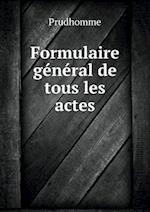 Formulaire General de Tous Les Actes af Prudhomme