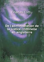 de L'Administration de La Justice Criminelle En Angleterre af Charles Cottu