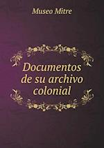 Documentos de Su Archivo Colonial af Museo Mitre