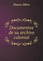 Documentos de Su Archivo Colonial af Museo Mitre