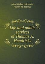 Life and public services of Thomas A. Hendricks af Hubert M. Skinner, John Walker Holcombe