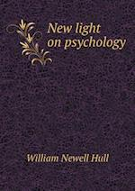 New Light on Psychology af William Newell Hull