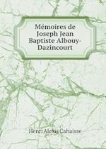 Memoires de Joseph Jean Baptiste Albouy-Dazincourt af Henri Alexis Cahaisse