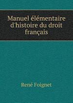 Manuel Elementaire D'Histoire Du Droit Francais af Rene Foignet