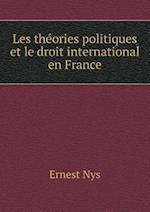 Les Theories Politiques Et Le Droit International En France af Ernest Nys