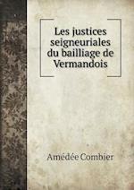 Les Justices Seigneuriales Du Bailliage de Vermandois af Amedee Combier