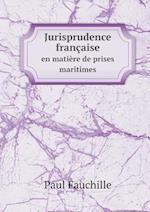 Jurisprudence Francaise En Matiere de Prises Maritimes af Paul Fauchille