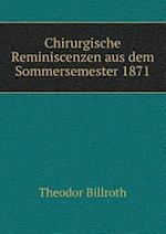 Chirurgische Reminiscenzen Aus Dem Sommersemester 1871 af Theodor Billroth