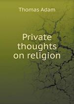 Private Thoughts on Religion af Thomas Adam