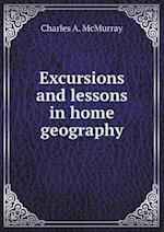 Excursions and Lessons in Home Geography af Charles a. McMurray