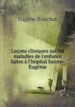 Lecons Cliniques Sur Les Maladies de L'Enfance Faites A L'Hopital Sainte-Eugenie af Eugene Bouchut