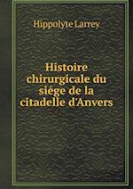 Histoire Chirurgicale Du Siege de La Citadelle D'Anvers af Hippolyte Larrey