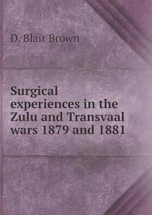 Surgical experiences in the Zulu and Transvaal wars 1879 and 1881