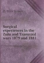 Surgical Experiences in the Zulu and Transvaal Wars 1879 and 1881 af D. Blair Brown