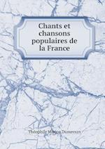 Chants Et Chansons Populaires de La France af Theophile Marion Dumersan