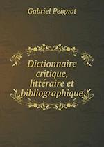 Dictionnaire Critique, Litteraire Et Bibliographique