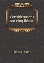 Considerations Sur Cinq Fleaux af Charles Dubois