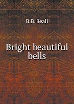 Bright Beautiful Bells af B. B. Beall