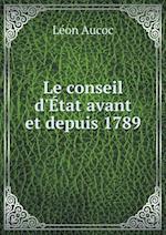 Le Conseil D'Etat Avant Et Depuis 1789 af Leon Aucoc