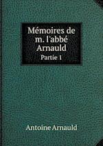 Memoires de M. L'Abbe Arnauld Partie 1 af Antoine Arnauld