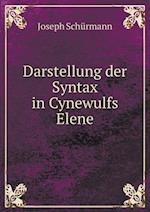 Darstellung Der Syntax in Cynewulfs Elene af Joseph Schurmann