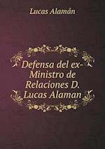 Defensa del Ex-Ministro de Relaciones D. Lucas Alaman af Lucas Alaman