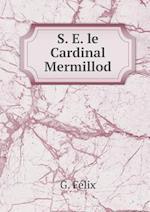 S. E. Le Cardinal Mermillod af G. Felix