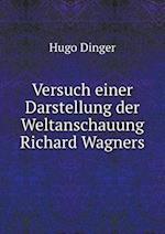 Versuch Einer Darstellung Der Weltanschauung Richard Wagners