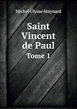 Saint Vincent de Paul Tome 1 af Michel Ulysse Maynard
