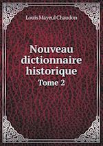 Nouveau Dictionnaire Historique Tome 2 af Louis Mayeul Chaudon
