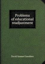 Problems of Educational Readjustment af David Samuel Snedden