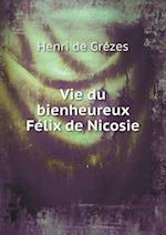 Vie Du Bienheureux Felix de Nicosie af Henri De Grezes