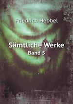 Samtliche Werke Band 5 af Friedrich Hebbel