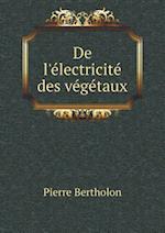 de L'Electricite Des Vegetaux af Pierre Bertholon