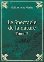 Le Spectacle de La Nature Tome 2 af Noel Antoine Pluche