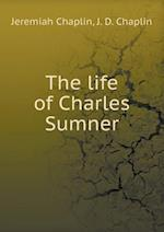 The Life of Charles Sumner af Jeremiah Chaplin