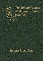 The Life and Times of William Henry Harrison af Samuel Jones Burr