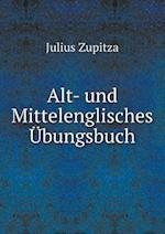Alt- Und Mittelenglisches Ubungsbuch af Julius Zupitza