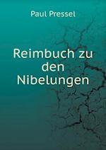 Reimbuch Zu Den Nibelungen af Paul Pressel