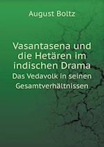 Vasantasena Und Die Hetaren Im Indischen Drama Das Vedavolk in Seinen Gesamtverhaltnissen af August Boltz