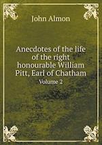 Anecdotes of the Life of the Right Honourable William Pitt, Earl of Chatham Volume 2 af John Almon