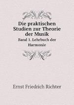 Die Praktischen Studien Zur Theorie Der Musik Band 1. Lehrbuch Der Harmonie
