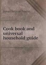 Cook Book and Universal Household Guide af James Bethuel Smiley