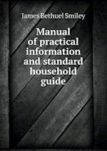 Manual of Practical Information and Standard Household Guide af James Bethuel Smiley